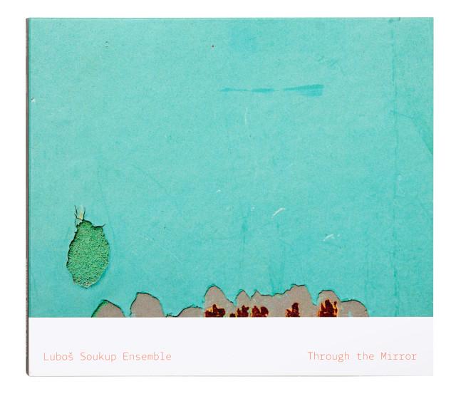 Luboš Soukup Ensemble: Through The Mirror, autor: Zuzana Lednická, foto: Lenka Procházková a Marine Gastineau